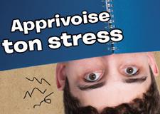 Apprivoise ton stress!