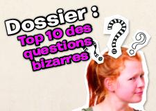 Top 10 : questions bizarres