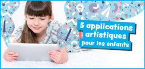 5 applications artistiques qui font appel à la créativité des enfants !