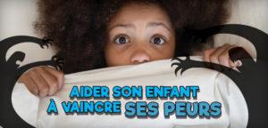 Comment aider votre enfant à vaincre sa peur du noir ?
